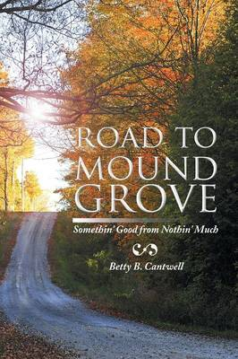 Road to Mound Grove: Somethin' Good from Nothin' Much