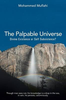 The Palpable Universe: Divine Existence or Self Subsistence?