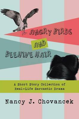 Angry Birds and Beehive Hair: A Short Story Collection of Real-Life Sarcastic Drama