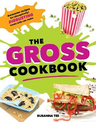 The Gross Cookbook: Awesome Recipes for (Deceptively) Disgusting Treats Kids Can Make