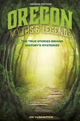 Oregon Myths and Legends: The True Stories behind History's Mysteries