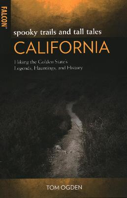 Spooky Trails and Tall Tales California: Hiking the Golden State's Legends, Hauntings, and History