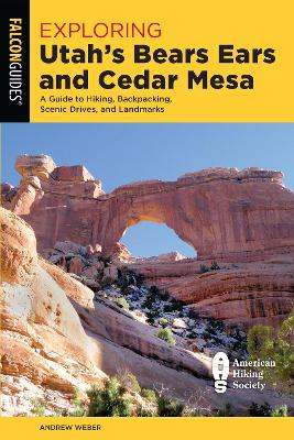 Exploring Utah's Bears Ears and Cedar Mesa: A Guide to Hiking, Backpacking, Scenic Drives, and Landmarks