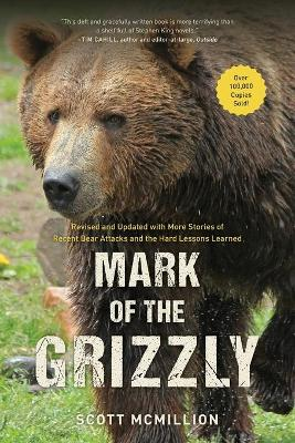 Mark of the Grizzly: Revised And Updated With More Stories Of Recent Bear Attacks And The Hard Lessons Learned