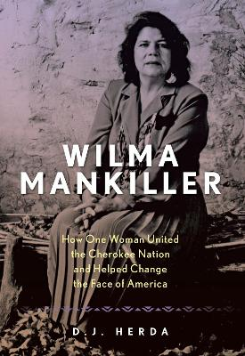 Wilma Mankiller: How One Woman United the Cherokee Nation and Helped Change the Face of America