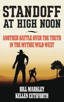 Stand Off at High Noon: Another Battle over the Truth in the Mythic Wild West