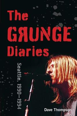The Grunge Diaries: Seattle, 1990 - 1994