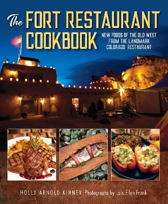The Fort Restaurant Cookbook: New Foods of the Old West from the Landmark Colorado Restaurant