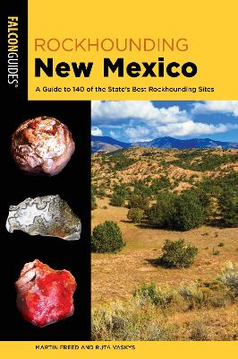 Rockhounding New Mexico: A Guide to 140 of the State's Best Rockhounding Sites