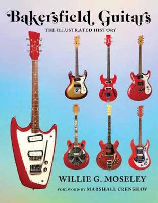 Bakersfield Guitars: The Illustrated History