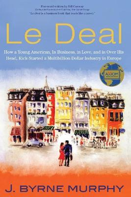Le Deal: How a Young American, in Business, In Love, and in Over His Head, Kick-Started a Multibillion-Dollar Industry in Europe