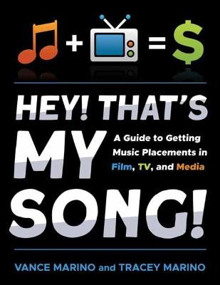 Hey! That's My Song!: A Guide to Getting Placement in Film, TV, and Media