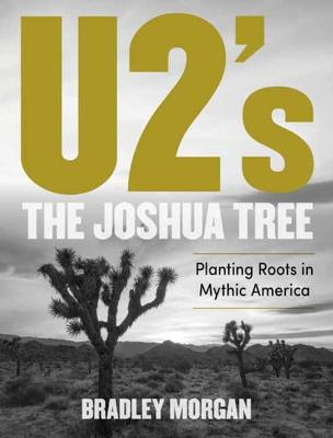 U2's The Joshua Tree: Planting Roots in Mythic America