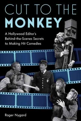 Cut to the Monkey: A Hollywood Editor's Behind-the-Scenes Secrets to Making Hit Comedies