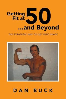 Getting Fit at 50 ...and Beyond: The Strategic Way to Get Into Shape