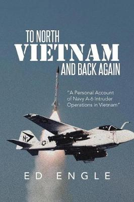 To North Vietnam and Back Again: A Personal Account of Navy A-6 Intruder Operations in Vietnam