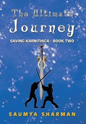 The Ultimate Journey: Saving Karnithica - Book Two