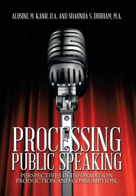 Processing Public Speaking: Perspectives in Information Production and Consumption.