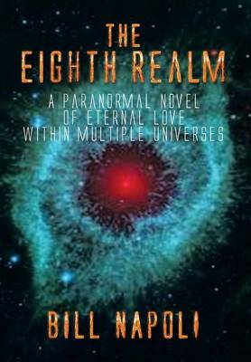 The Eighth Realm: A Paranormal Novel of Eternal Love Within Multiple Universes