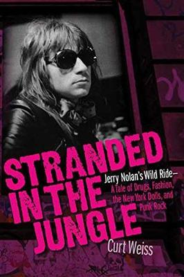 Stranded in the Jungle: Jerry Nolan's Wild Ride-A Tale of Drugs, Fashion, the New York Dolls, an