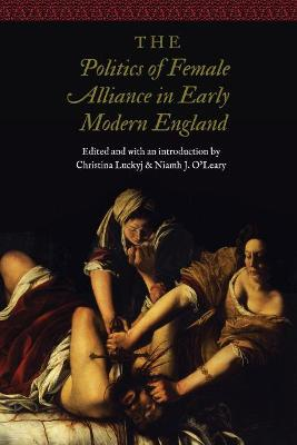 The Politics of Female Alliance in Early Modern England