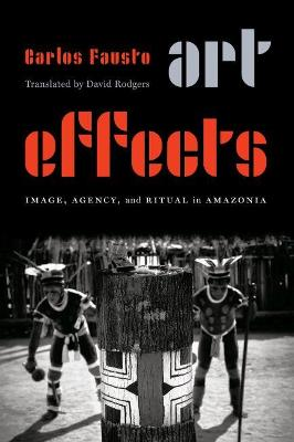 Art Effects: Image, Agency, and Ritual in Amazonia