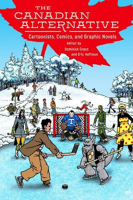The Canadian Alternative: Cartoonists, Comics, and Graphic Novels