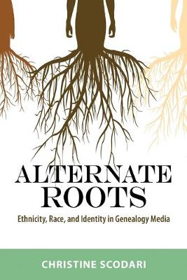 Alternate Roots: Ethnicity, Race, and Identity in Genealogy Media