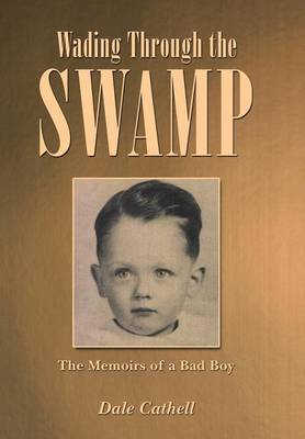 Wading Through the Swamp: The Memoirs of a Bad Boy