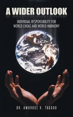 A Wider Outlook: Individual Responsibility for World Choas and World Harmony