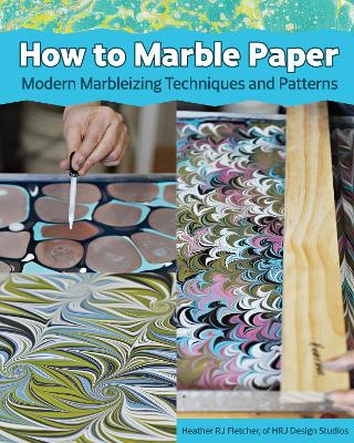 Making Marbled Paper: Paint Techniques & Patterns for Classic & Modern Marbleizing on Paper & Silk