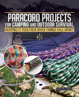 Paracord Projects for Camping and Outdoor Survival: Keeping It Together When Things Fall Apart