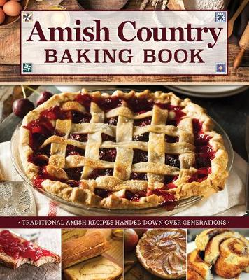 Amish Country Baking Book: Traditional Amish Recipes Handed Down Over Generations