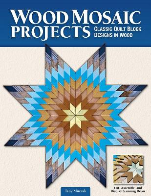 Wood Mosaic Projects: Classic Quilt Block Designs in Wood