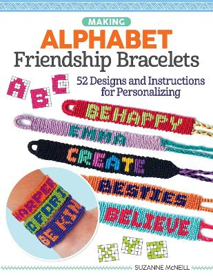 Alphabet Friendship Bracelets: Learn to Braid Words and Phrases to Wear or Share