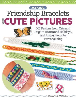 Picture Friendship Bracelets: Learn to Braid Cute Motifs to Wear or Share