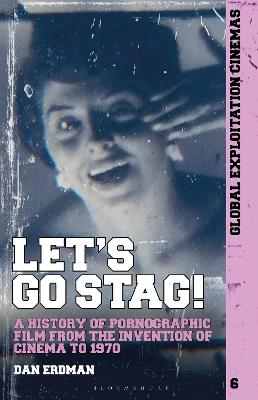 Let's Go Stag!: A History of Pornographic Film from the Invention of Cinema to 1970