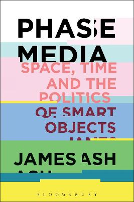 Phase Media: Space, Time and the Politics of Smart Objects