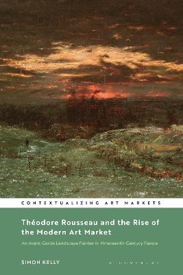 Theodore Rousseau and the Rise of the Modern Art Market: An Avant-Garde Landscape Painter in Nineteenth-Century France