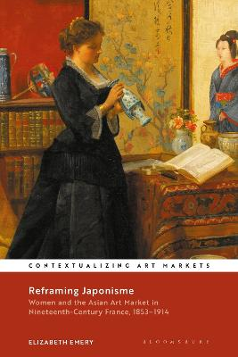 Reframing Japonisme: Women and the Asian Art Market in Nineteenth-Century France (1853-1914)