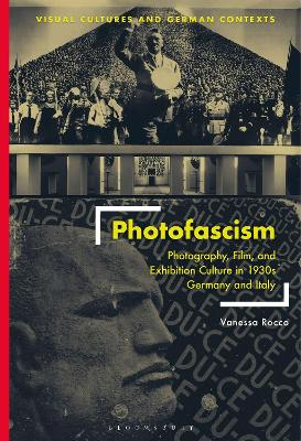 Photofascism: Photography, Film, and Exhibition Culture in 1930s Germany and Italy