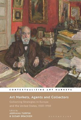 Art Markets, Agents and Collectors: Collecting Strategies in Europe and the United States: 1550-1950