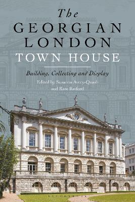 The Georgian London Town House: Building, Collecting and Display