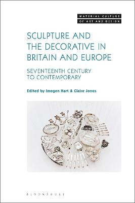 Sculpture and the Decorative in Britain and Europe: Seventeenth Century to Contemporary
