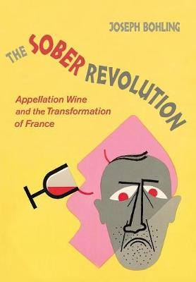 The Sober Revolution: Appellation Wine and the Transformation of France