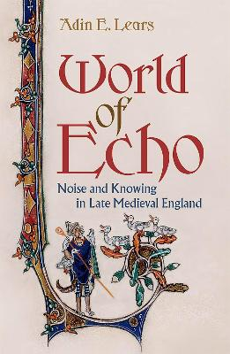 World of Echo: Noise and Knowing in Late Medieval England