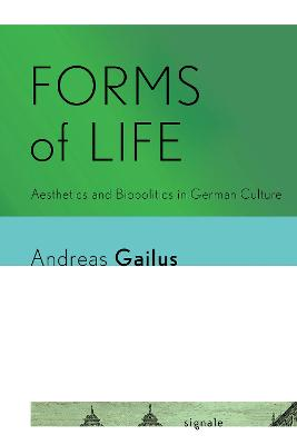 Forms of Life: Aesthetics and Biopolitics in German Culture