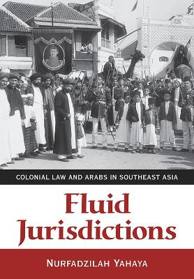 Fluid Jurisdictions: Colonial Law and Arabs in Southeast Asia
