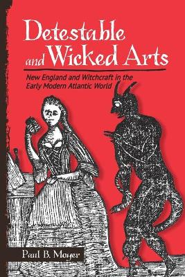 Detestable and Wicked Arts: New England and Witchcraft in the Early Modern Atlantic World