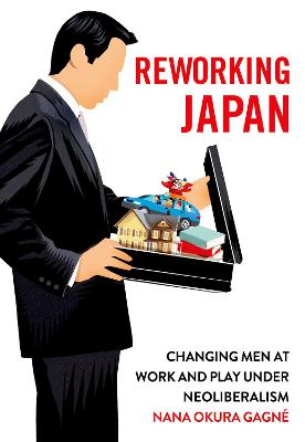 Reworking Japan: Changing Men at Work and Play under Neoliberalism